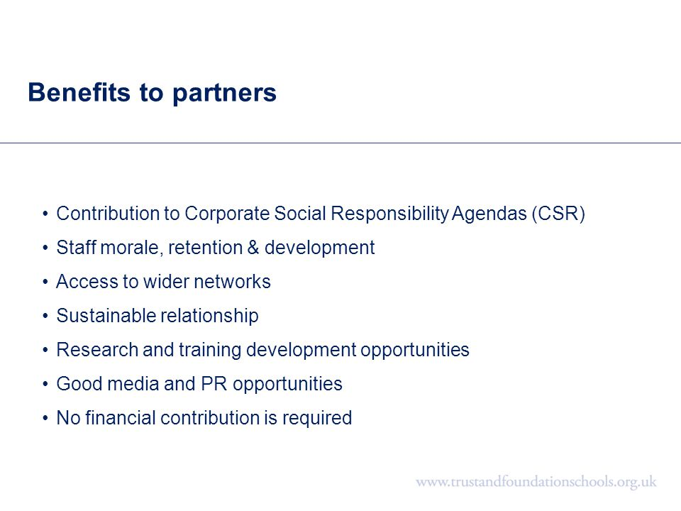 Benefits to partners Contribution to Corporate Social Responsibility Agendas (CSR) Staff morale, retention & development Access to wider networks Sust
