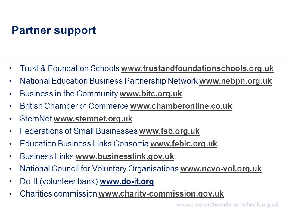 Partner support Trust & Foundation Schools www.trustandfoundationschools.org.ukwww.trustandfoundationschools.org.uk National Education Business Partne