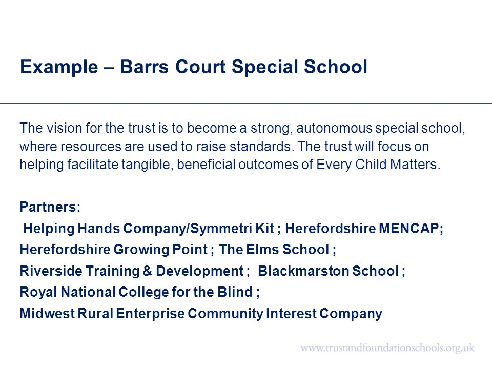 Example – Barrs Court Special School The vision for the trust is to become a strong, autonomous special school, where resources are used to raise stan