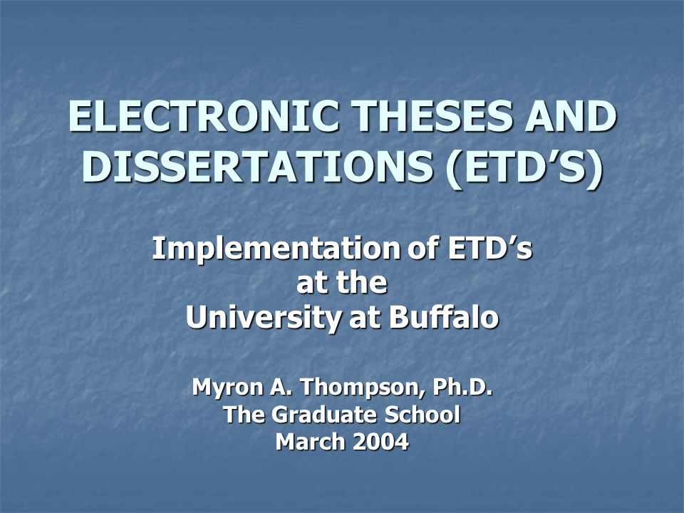 ELECTRONIC THESES AND DISSERTATIONS (ETD'S) Implementation of ETD's at the University at Buffalo Myron A.