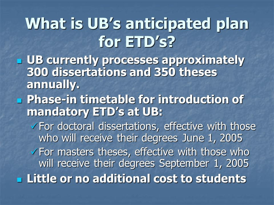 What is UB's anticipated plan for ETD's? UB currently processes approximately 300 dissertations and 350 theses annually. UB currently processes approx