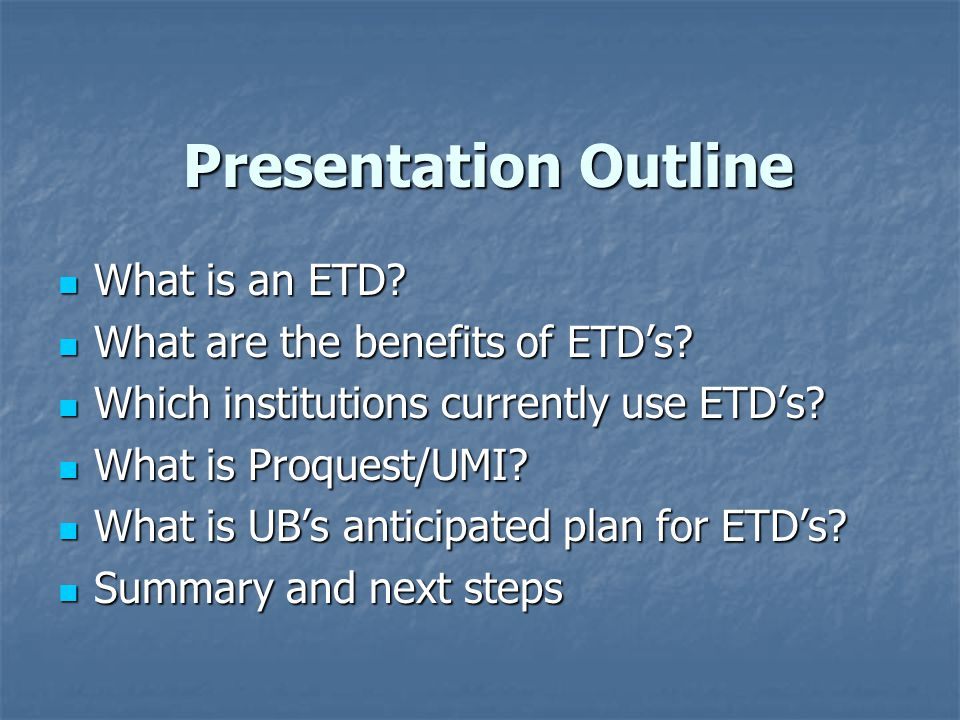 Presentation Outline What is an ETD. What is an ETD.