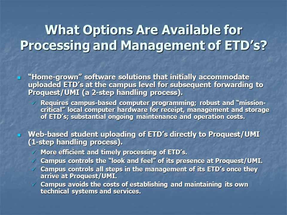 "What Options Are Available for Processing and Management of ETD's? ""Home-grown"" software solutions that initially accommodate uploaded ETD's at the ca"