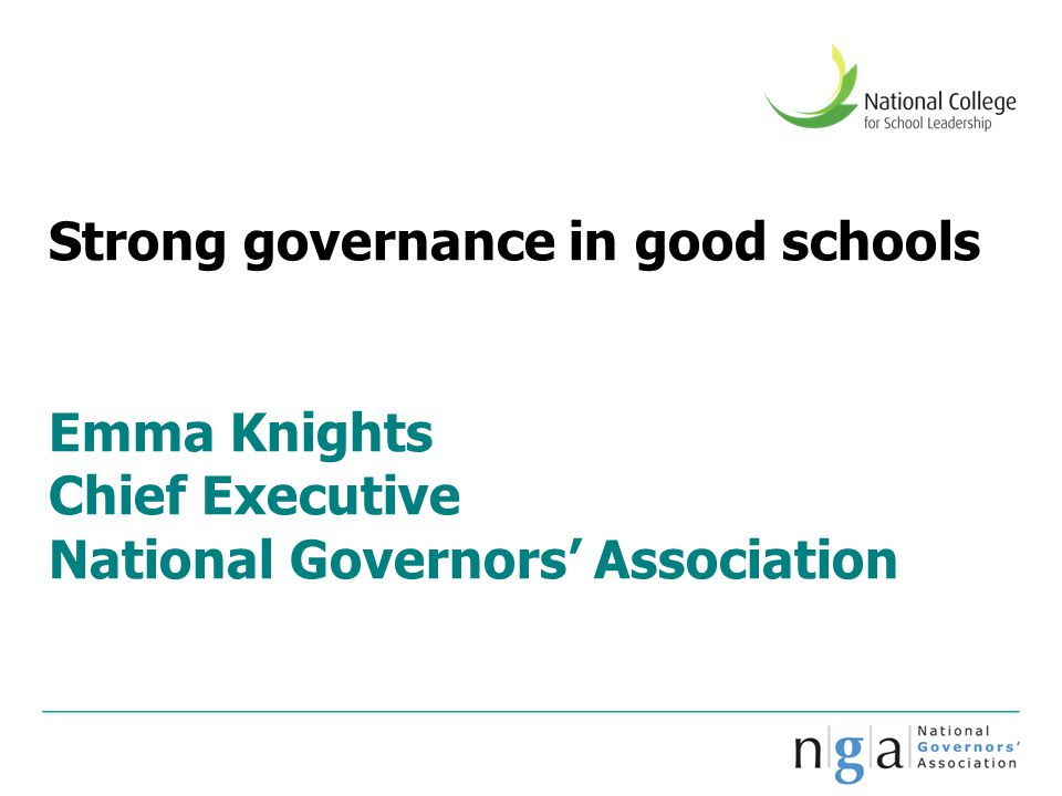 Strong governance in good schools Emma Knights Chief Executive National Governors' Association