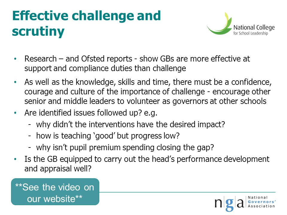 Effective challenge and scrutiny Research – and Ofsted reports - show GBs are more effective at support and compliance duties than challenge As well a