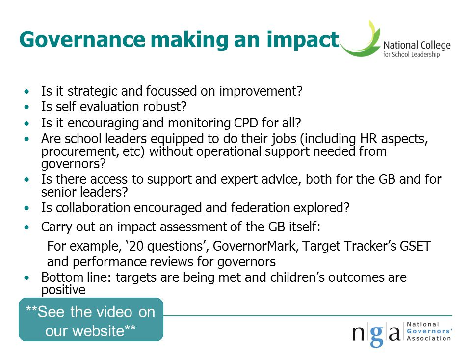 Governance making an impact Is it strategic and focussed on improvement? Is self evaluation robust? Is it encouraging and monitoring CPD for all? Are