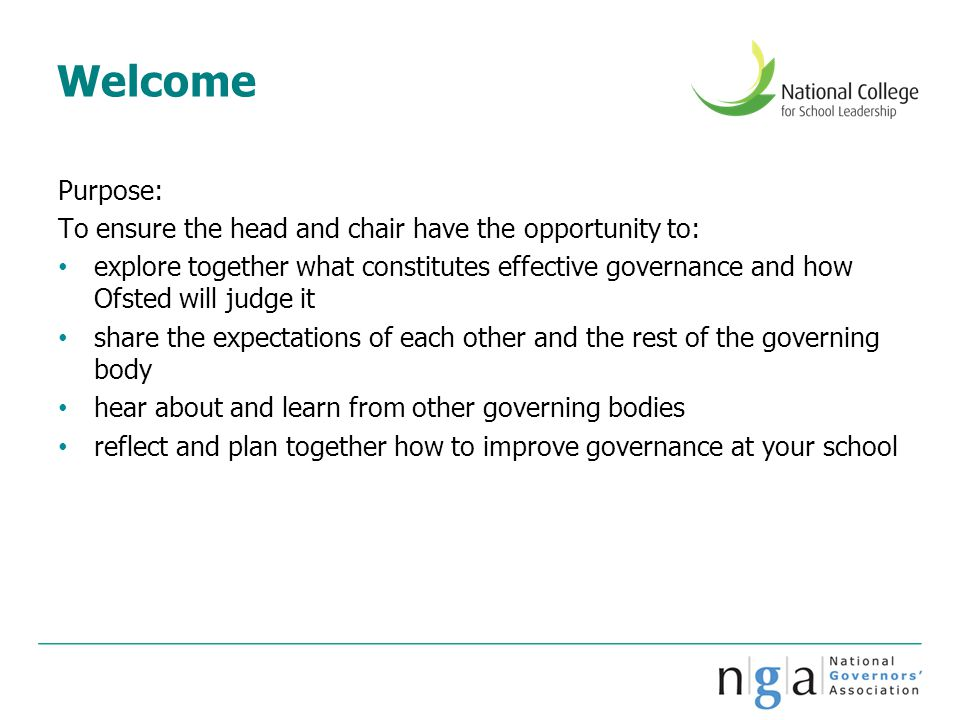 Welcome Purpose: To ensure the head and chair have the opportunity to: explore together what constitutes effective governance and how Ofsted will judg