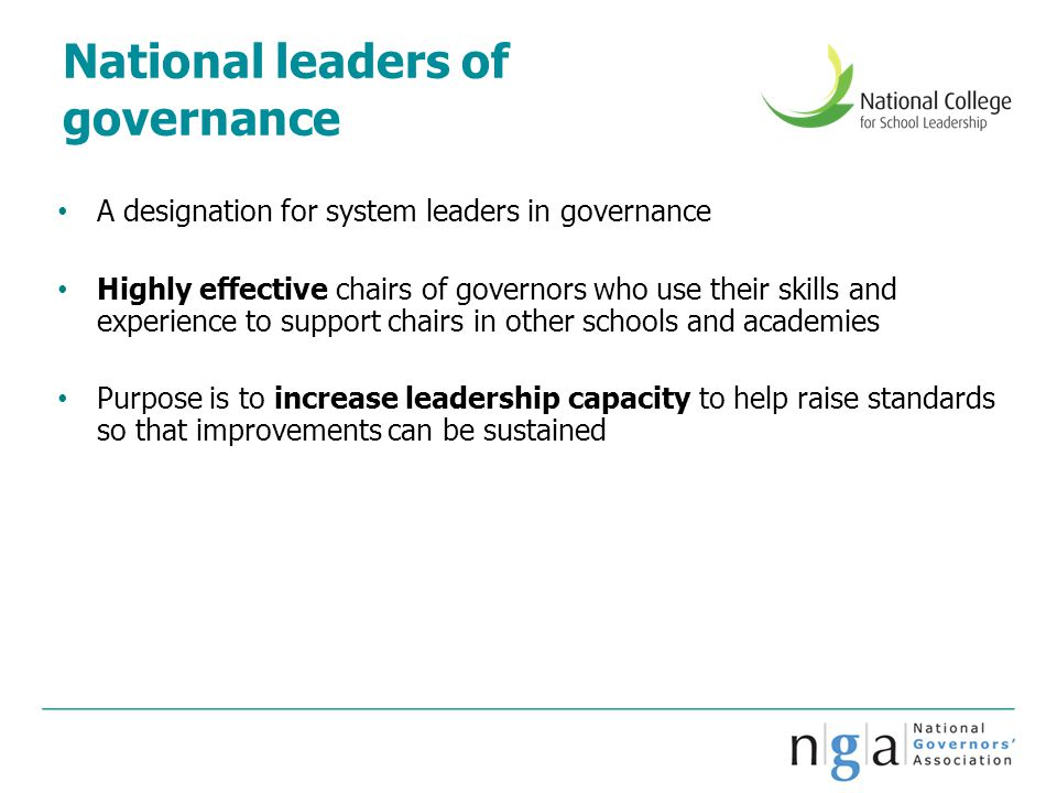 National leaders of governance A designation for system leaders in governance Highly effective chairs of governors who use their skills and experience