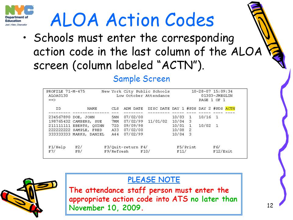12 ALOA Action Codes Schools must enter the corresponding action code in the last column of the ALOA screen (column labeled ACTN ).