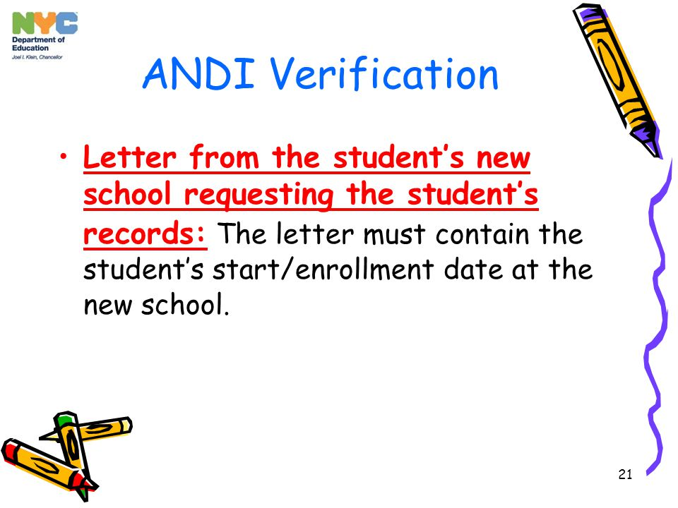 21 ANDI Verification Letter from the student's new school requesting the student's records: The letter must contain the student's start/enrollment date at the new school.