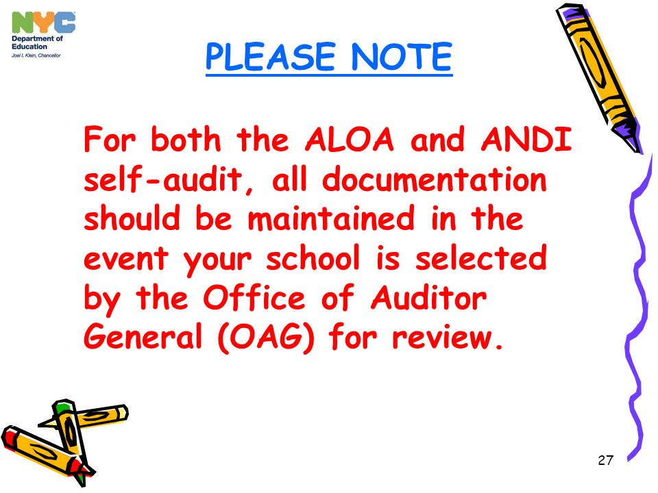 27 PLEASE NOTE For both the ALOA and ANDI self-audit, all documentation should be maintained in the event your school is selected by the Office of Auditor General (OAG) for review.