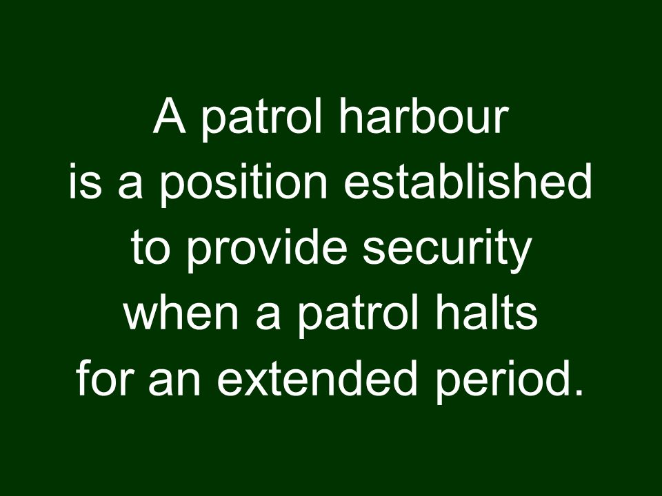 Patrol Harbours Possible reasons for the establishment of the harbour are: a.To avoid detection.