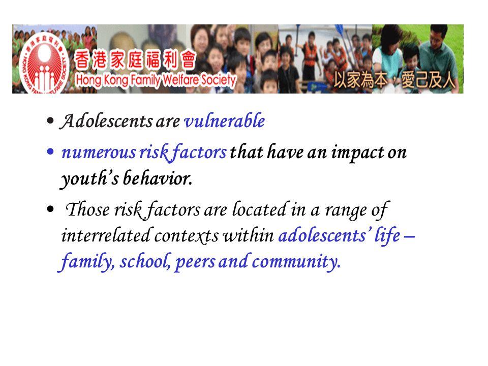 Adolescents are vulnerable numerous risk factors that have an impact on youth's behavior.