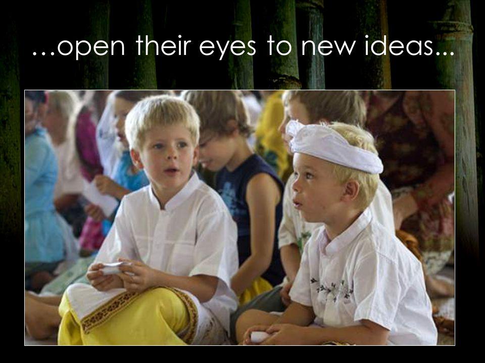 …open their eyes to new ideas...