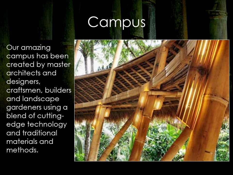 Campus Our amazing campus has been created by master architects and designers, craftsmen, builders and landscape gardeners using a blend of cutting- edge technology and traditional materials and methods.