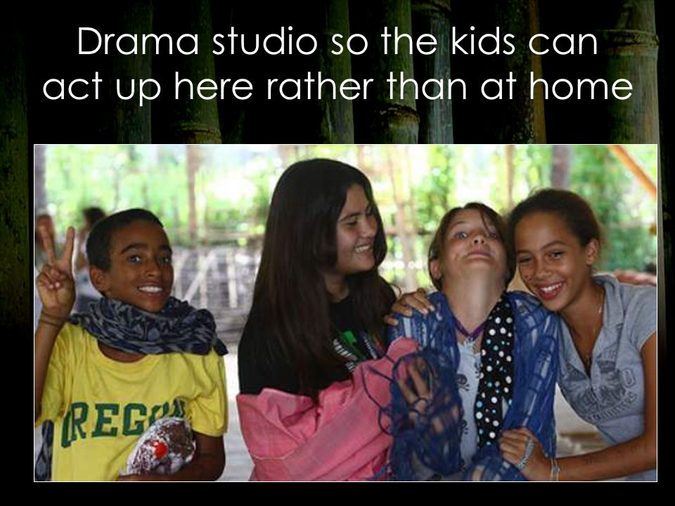 Drama studio so the kids can act up here rather than at home