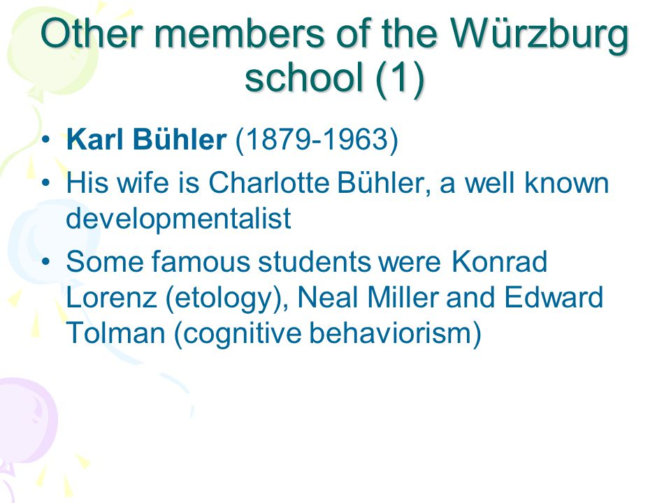 Other members of the Würzburg school (1) Karl Bühler (1879-1963) His wife is Charlotte Bühler, a well known developmentalist Some famous students were