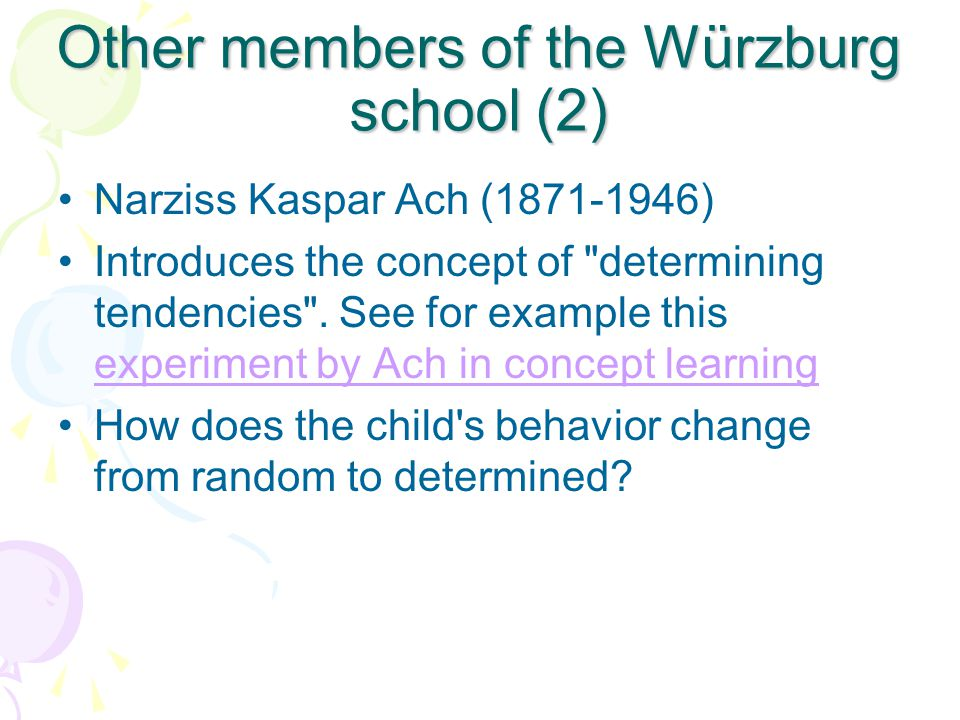 Other members of the Würzburg school (2) Narziss Kaspar Ach (1871-1946) Introduces the concept of