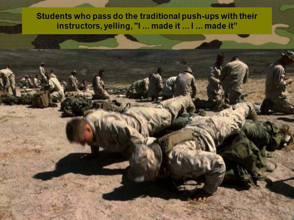 Students who pass do the traditional push-ups with their instructors, yelling,