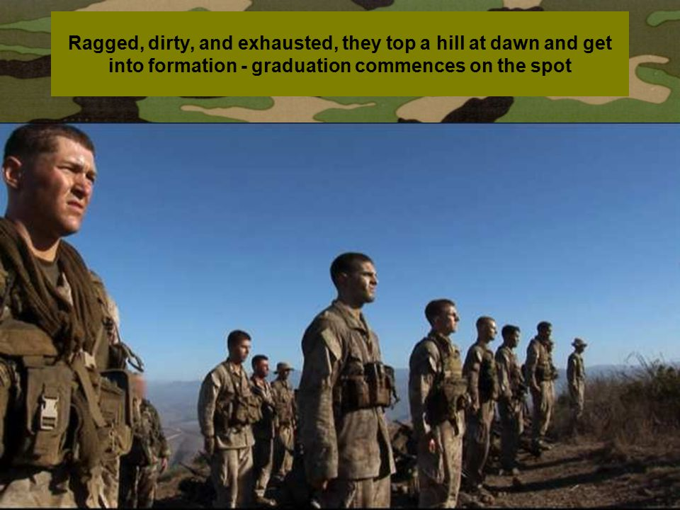 Ragged, dirty, and exhausted, they top a hill at dawn and get into formation - graduation commences on the spot