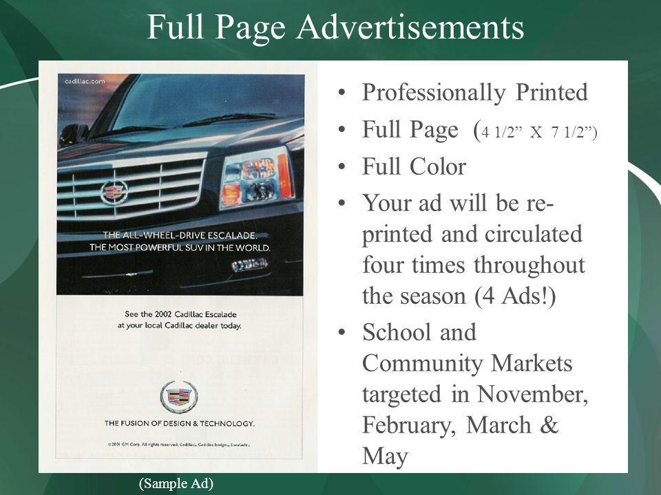 Full Page Advertisements Professionally Printed Full Page ( 4 1/2 X 7 1/2 ) Full Color Your ad will be re- printed and circulated four times throughout the season (4 Ads!) School and Community Markets targeted in November, February, March & May (Sample Ad)
