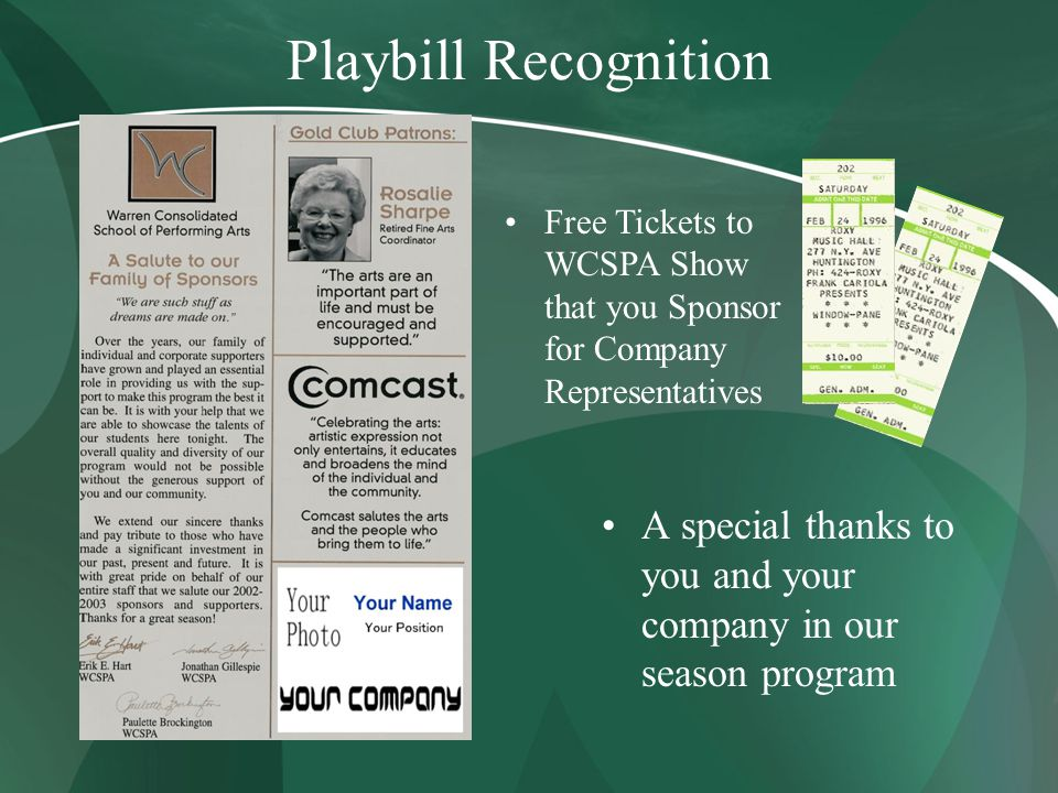 Playbill Recognition A special thanks to you and your company in our season program Free Tickets to WCSPA Show that you Sponsor for Company Representatives