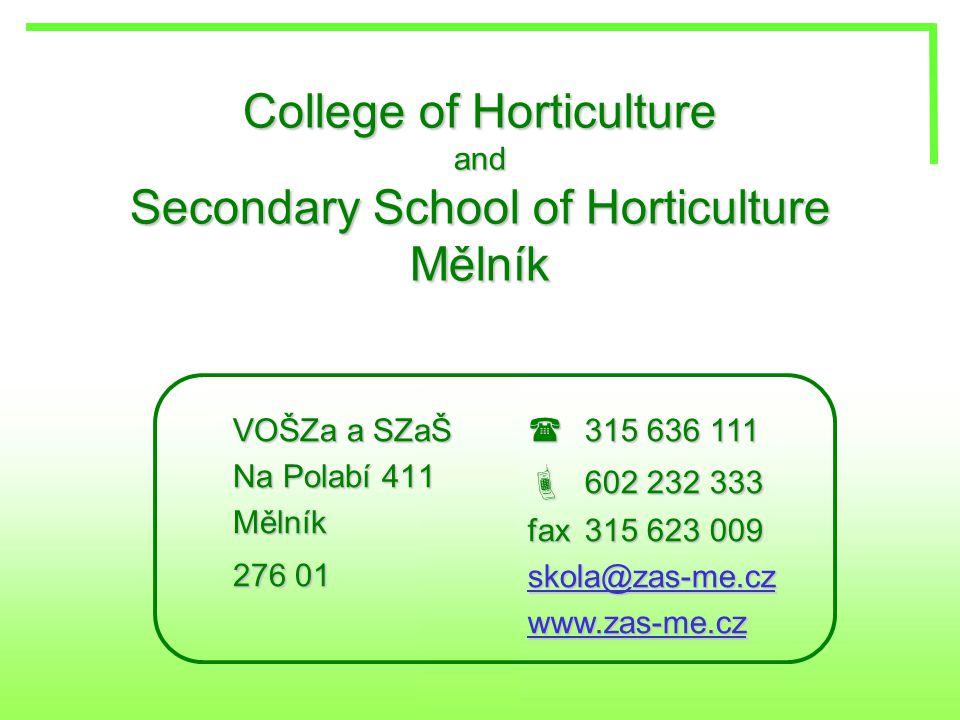 College of Horticulture and Secondary School of Horticulture Mělník VOŠZa a SZaŠ Na Polabí 411 Mělník 276 01  315 636 111  602 232 333 fax315 623 00