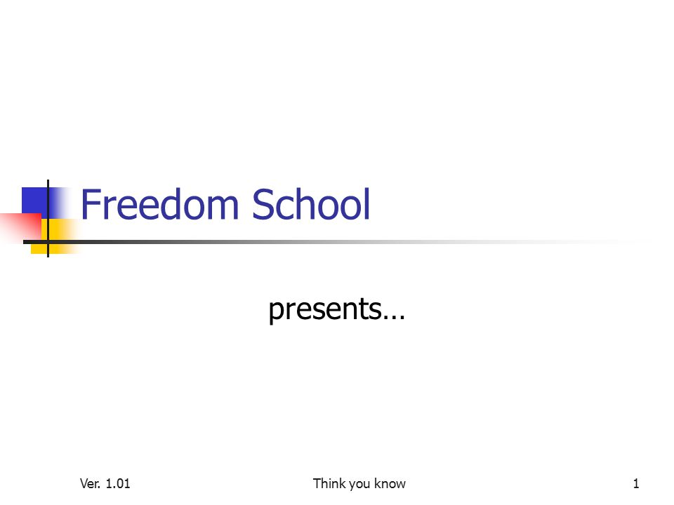 Ver. 1.01Think you know1 Freedom School presents…