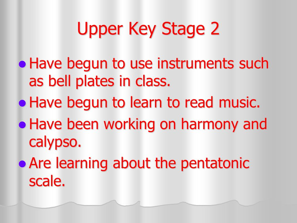 Upper Key Stage 2 Have begun to use instruments such as bell plates in class.