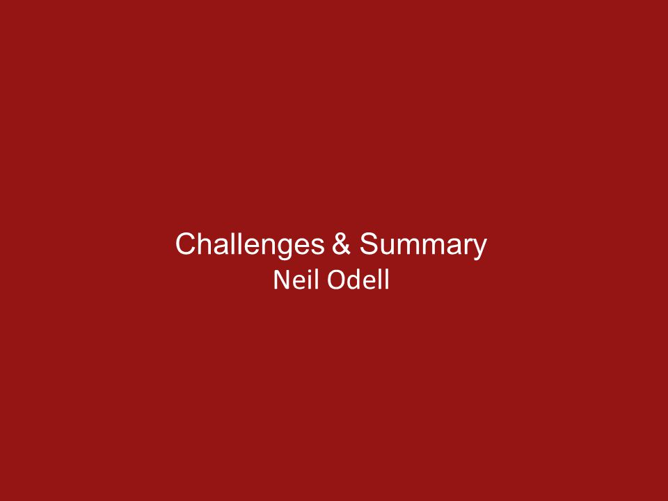 Challenges & Summary Neil Odell