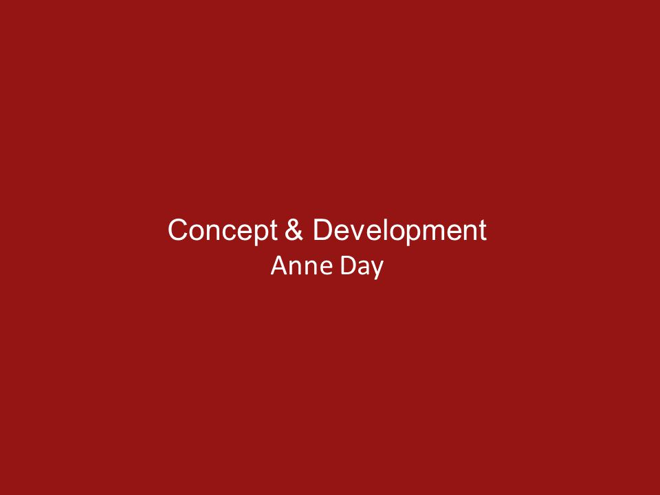 Concept & Development Anne Day