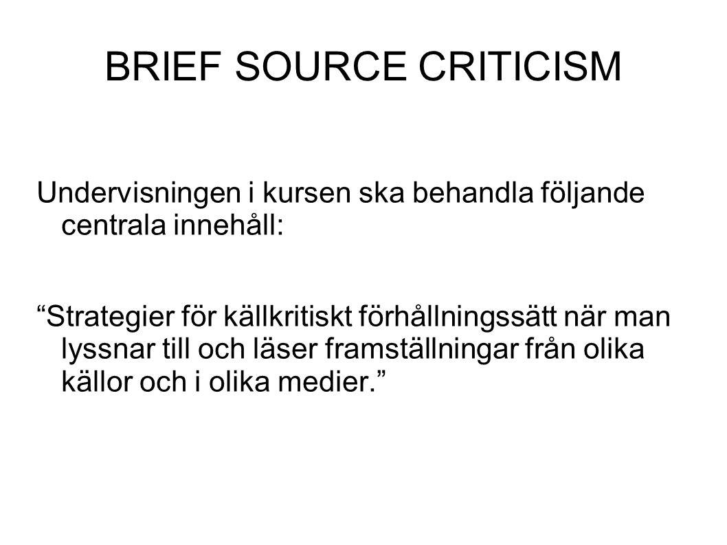 BRIEF SOURCE CRITICISM Undervisningen i kursen ska behandla följande centrala innehåll: Strategier för källkritiskt förhållningssätt när man lyssnar till och läser framställningar från olika källor och i olika medier.