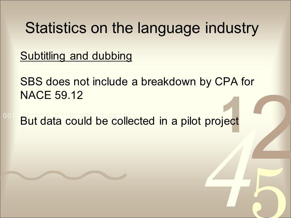 Statistics on the language industry Subtitling and dubbing SBS does not include a breakdown by CPA for NACE 59.12 But data could be collected in a pilot project