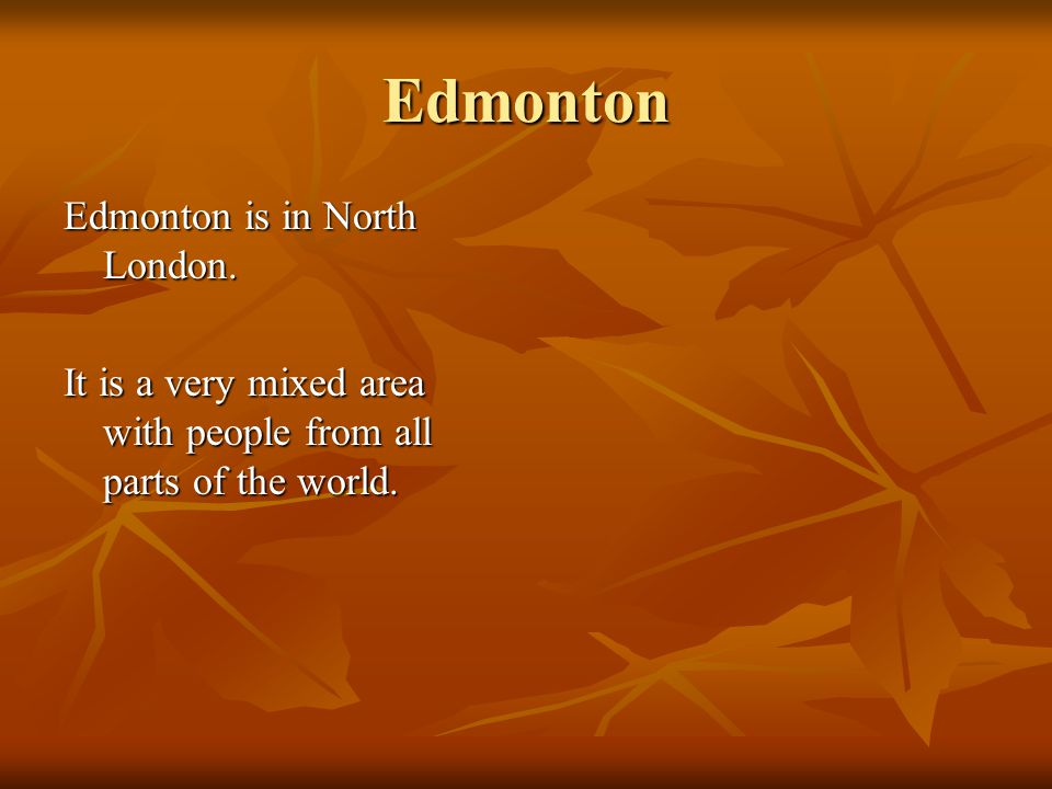 Edmonton Edmonton is in North London.