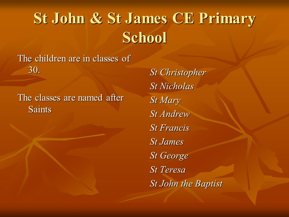 St John & St James CE Primary School The children are in classes of 30.