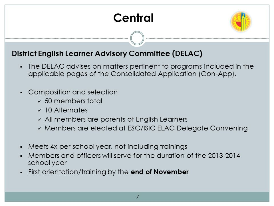 Central District English Learner Advisory Committee (DELAC)  The DELAC advises on matters pertinent to programs included in the applicable pages of the Consolidated Application (Con-App).