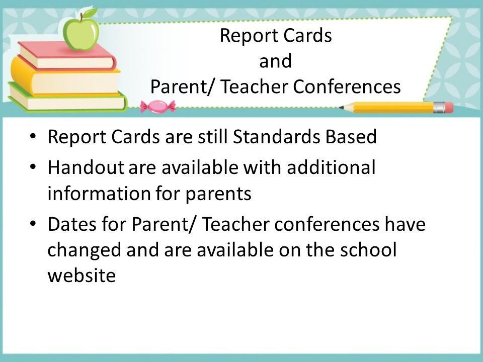Report Cards and Parent/ Teacher Conferences Report Cards are still Standards Based Handout are available with additional information for parents Date