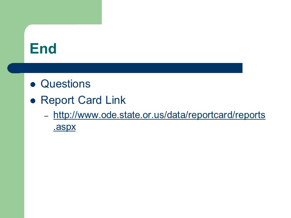 End Questions Report Card Link – http://www.ode.state.or.us/data/reportcard/reports.aspx http://www.ode.state.or.us/data/reportcard/reports.aspx