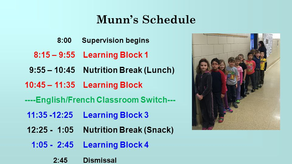 Munn's Schedule 8:00 Supervision begins 8:15 – 9:55Learning Block 1 9:55 – 10:45Nutrition Break (Lunch) 10:45 – 11:35Learning Block ----English/French