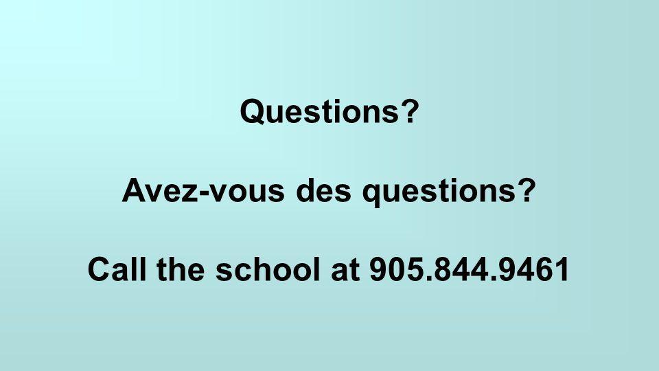Questions? Avez-vous des questions? Call the school at 905.844.9461