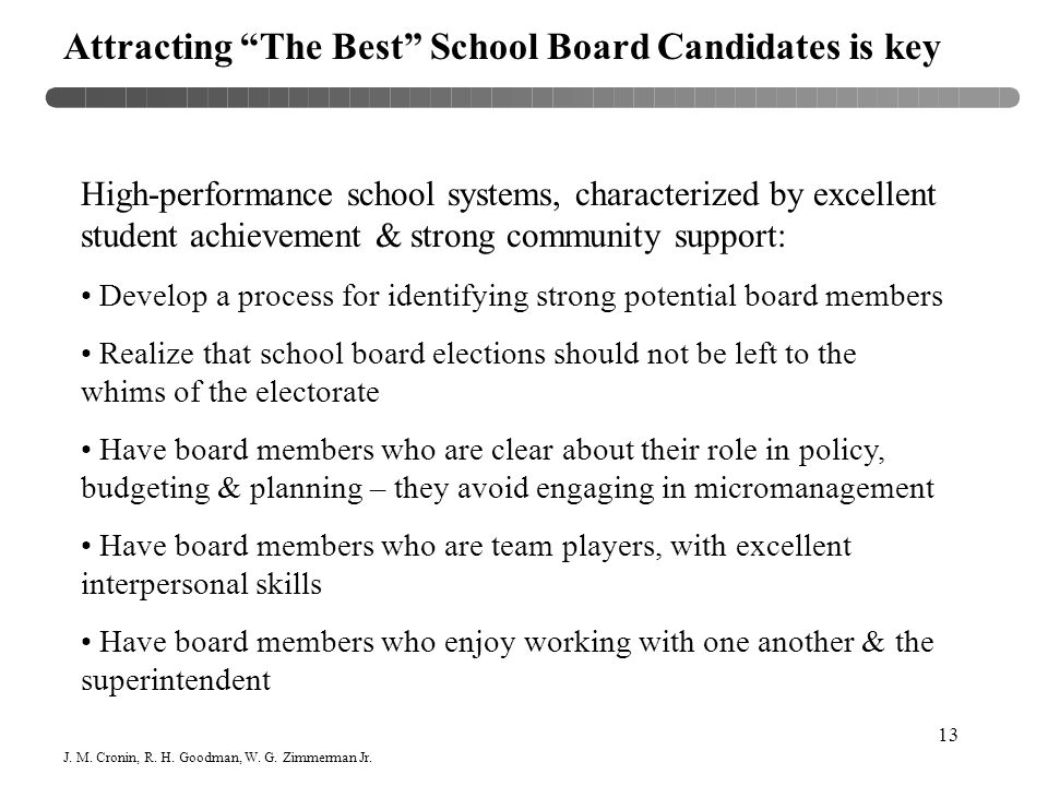 "13 Attracting ""The Best"" School Board Candidates is key High-performance school systems, characterized by excellent student achievement & strong commu"