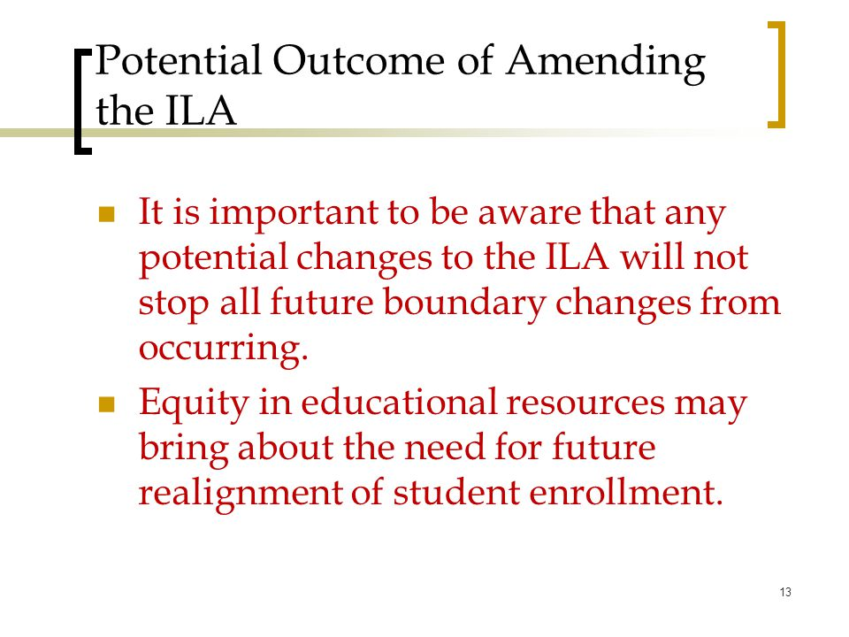 Potential Outcome of Amending the ILA It is important to be aware that any potential changes to the ILA will not stop all future boundary changes from occurring.