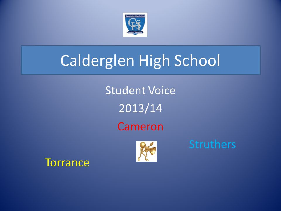 Calderglen High School Student Voice 2013/14 Cameron Struthers Torrance