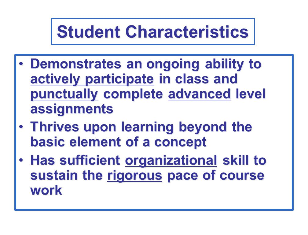 Student Characteristics Demonstrates an ongoing ability to actively participate in class and punctually complete advanced level assignmentsDemonstrate