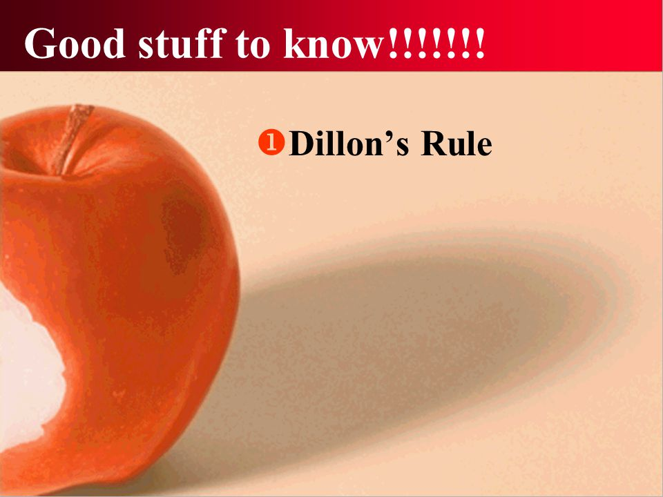 Good stuff to know!!!!!!!  Dillon's Rule