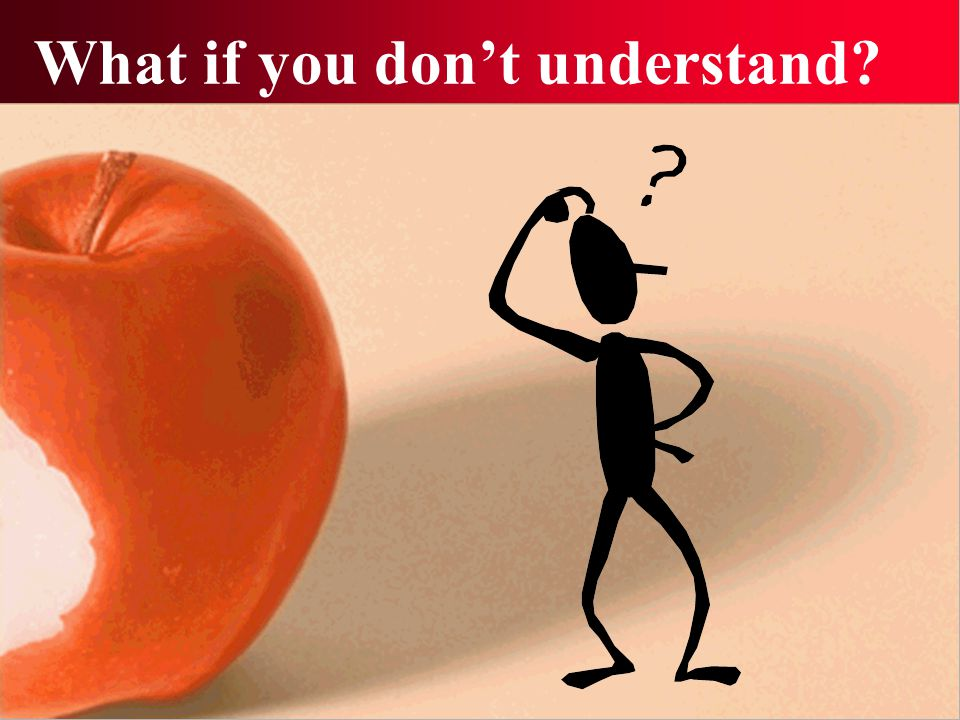 What if you don't understand?
