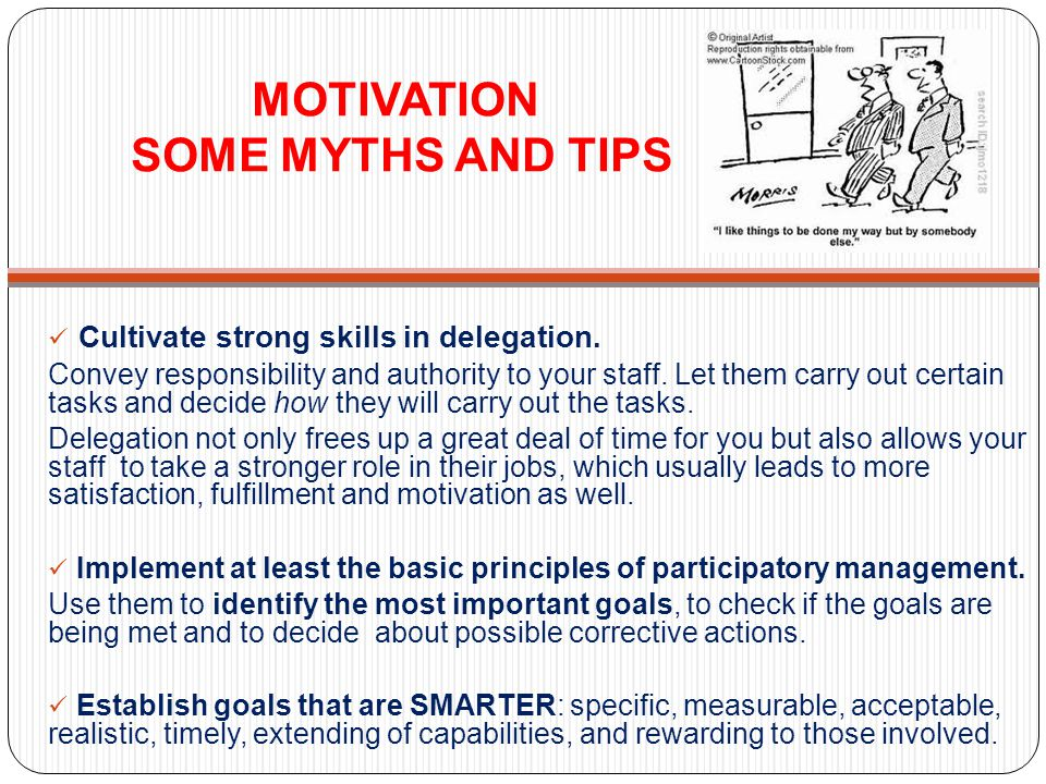 MOTIVATION SOME MYTHS AND TIPS Cultivate strong skills in delegation.