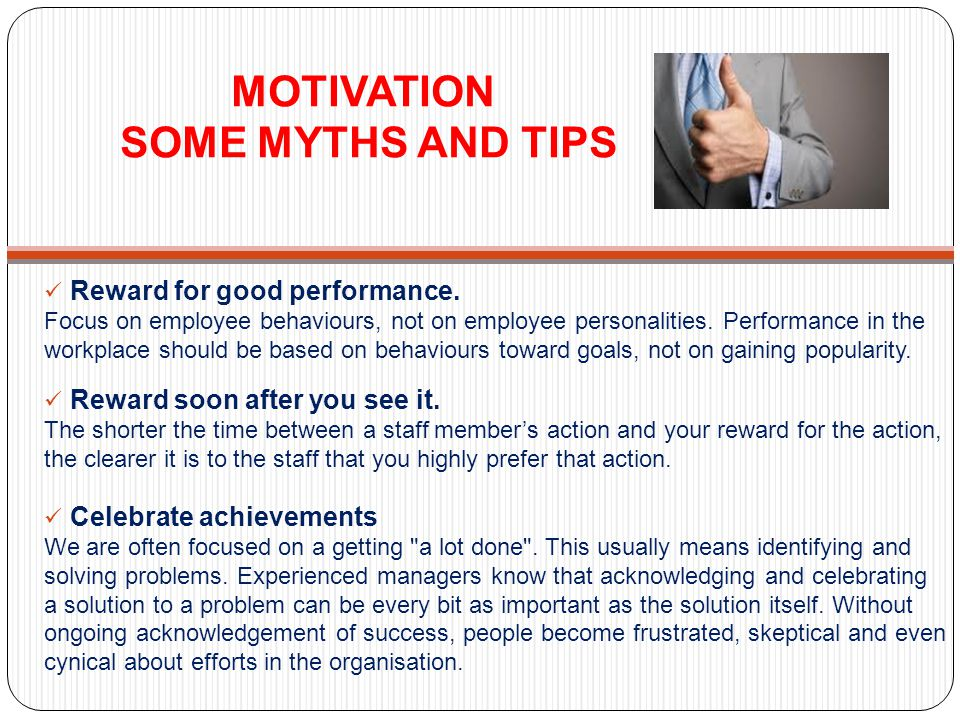 MOTIVATION SOME MYTHS AND TIPS Reward for good performance.