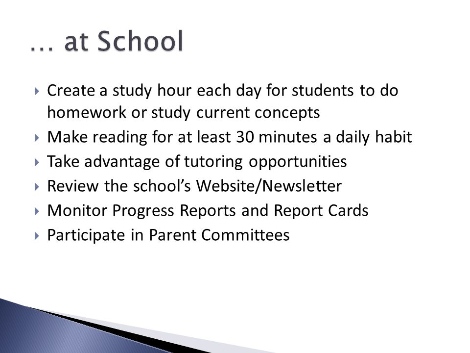  Create a study hour each day for students to do homework or study current concepts  Make reading for at least 30 minutes a daily habit  Take advan