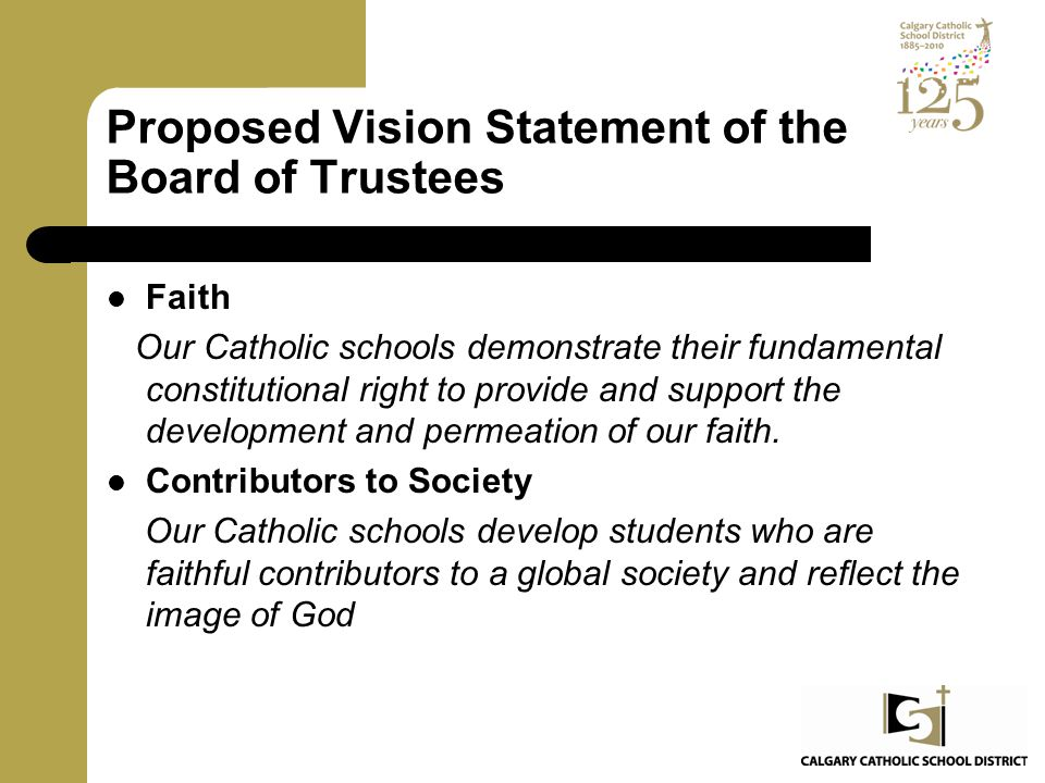 Proposed Vision Statement of the Board of Trustees Faith Our Catholic schools demonstrate their fundamental constitutional right to provide and support the development and permeation of our faith.